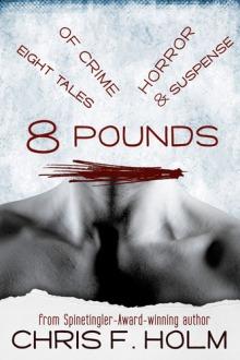 Chris F. Holm's 8 Pounds