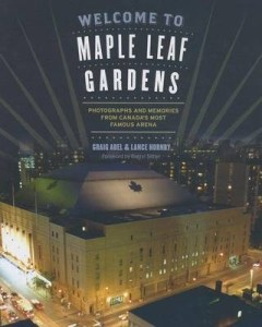 Welcome To Maple Leaf Gardens - Lance Hornby