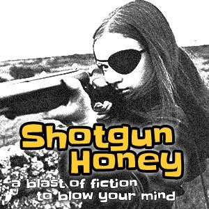 Shotgun Honey!