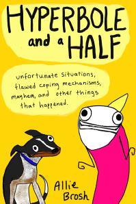 Hyperbole & A Half by Allie Brosh
