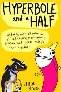 Hyperbole & A Half by Allie Brosh