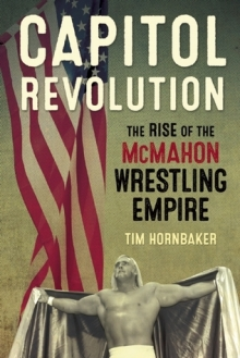 Capitol Revoultion: The Rise of the McMahon Wrestling Empire