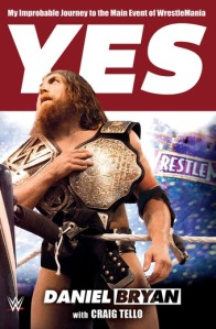 Yes! by Daniel Bryan/Craig Tello